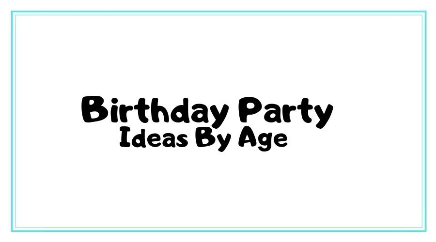 birthday-party-ideas-by-age-banner